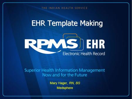 EHR Template Making Mary Hager, RN, BS Medsphere.