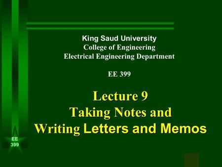 EE 399 1 Lecture 9 Taking Notes and Writing Letters and Memos King Saud University College of Engineering Electrical Engineering Department EE 399.