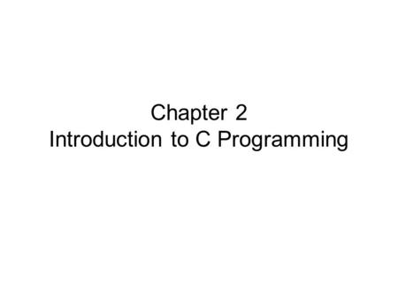 Chapter 2 Introduction to C Programming. Objectives In this chapter, you will learn: –To be able to write simple computer programs in C. –To be able to.