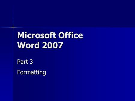Microsoft Office Word 2007 Part 3 Formatting. Why Format? More attractive to reader More attractive to reader Easier to read Easier to read Easier to.