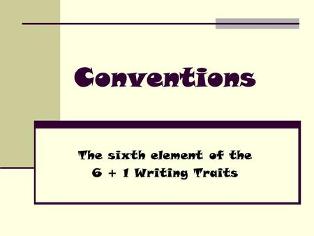 Conventions The sixth element of the 6 + 1 Writing Traits.
