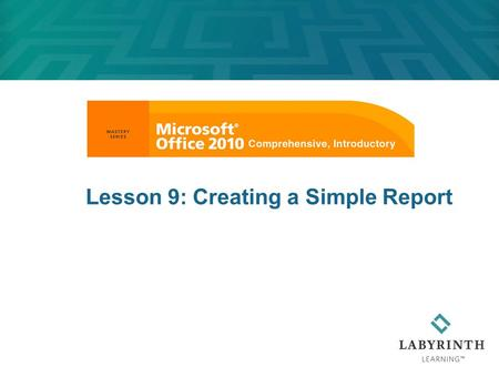 Lesson 9: Creating a Simple Report. Learning Objectives After studying this lesson, you will be able to:  Create appropriate report formats  Use paragraph.