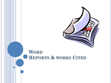 W ORD R EPORTS & WORKS C ITED. R EPORTS A report is a clearly structured document that presents information about an investigation that you have undertaken.