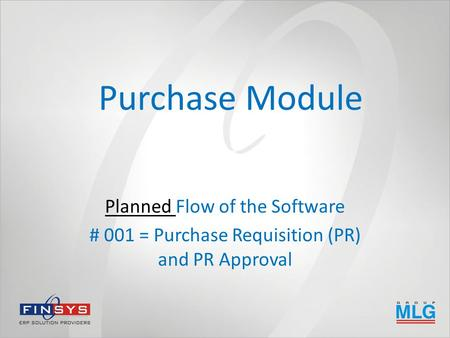 Purchase Module Planned Flow of the Software # 001 = Purchase Requisition (PR) and PR Approval.