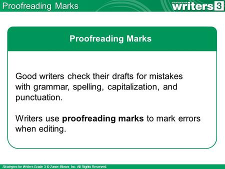Strategies for Writers Grade 3 © Zaner-Bloser, Inc. All Rights Reserved. Proofreading Marks Good writers check their drafts for mistakes with grammar,