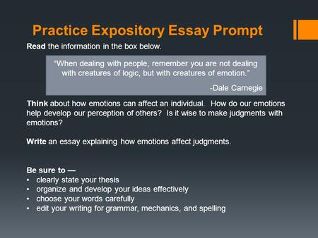 Practice Expository Essay Prompt Read the information in the box below. Think about how emotions can affect an individual. How do our emotions help develop.