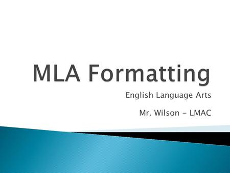 English Language Arts Mr. Wilson - LMAC. (Don't write this down…)  MLA stands for the Modern Language Association.Modern Language Association  It was.