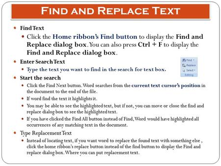 Find and Replace Text Find Text Find Text Click the Home ribbon's Find button to display the Find and Replace dialog <strong>box</strong>. You can also press Ctrl + F to.