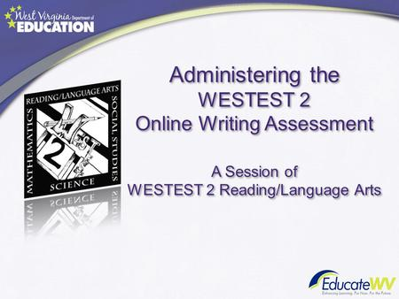 Administering the WESTEST 2 Online Writing Assessment A Session of WESTEST 2 Reading/Language Arts.