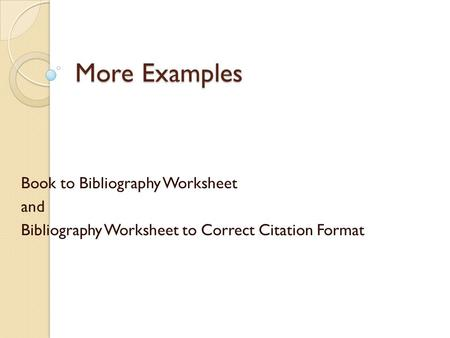 More Examples Book to Bibliography Worksheet and Bibliography Worksheet to Correct Citation Format.
