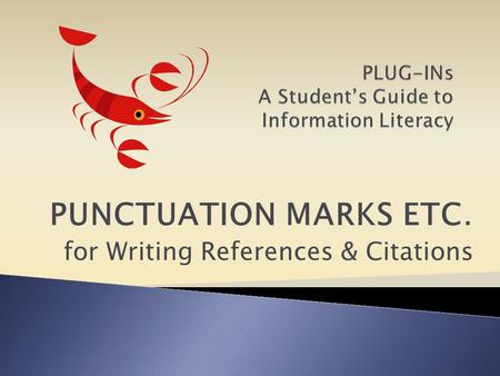 PUNCTUATION MARKS ETC. for Writing References & Citations.