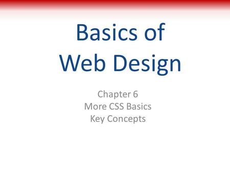 Basics of Web Design Chapter 6 More CSS Basics Key Concepts 1.