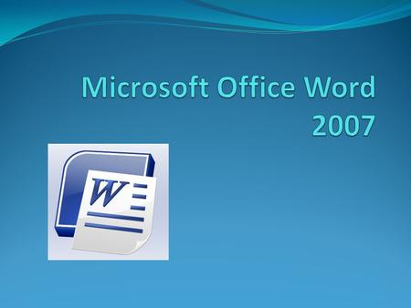 How to open a MS Word Document Two ways:  Create New Word Document a. Start  All Programs  Microsoft Office  MS Word 2007 b. Right click on desktop.