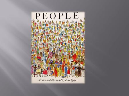 PEOPLE Written and Illustrated by Peter Spier This book investigates the similarities and differences among the four billion people on the earth. Although.