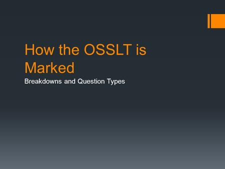How the OSSLT is Marked Breakdowns and Question Types.