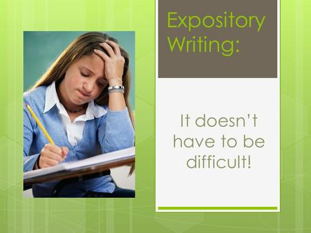 It doesn't have to be difficult! Expository Writing: