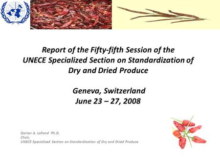 Report of the Fifty-fifth Session of the UNECE Specialized Section on Standardization of Dry and Dried Produce Geneva, Switzerland June 23 – 27, 2008 Dorian.
