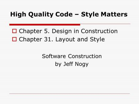 High Quality Code – Style Matters  Chapter 5. Design in Construction  Chapter 31. Layout and Style Software Construction by Jeff Nogy.