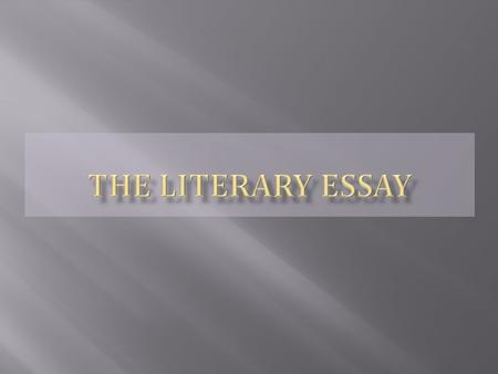  The Literary Essay is an insightful, critical interpretation of a literary work.  It is not a summary of plot, character or other elements of fiction.