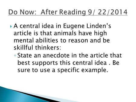  A central idea in Eugene Linden's article is that animals have high mental abilities to reason and be skillful thinkers: ◦ State an anecdote in the article.