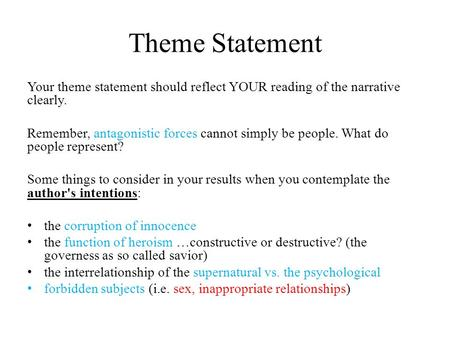 Theme Statement Your theme statement should reflect YOUR reading of the narrative clearly. Remember, antagonistic forces cannot simply be people. What.