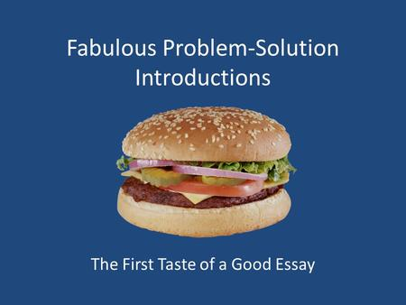 Fabulous Problem-Solution Introductions The First Taste of a Good Essay.