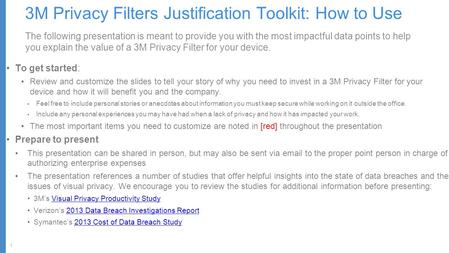 1 3M Privacy Filters Justification Toolkit: How to Use The following presentation is meant to provide you with the most impactful data points to help you.