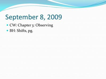 September 8, 2009 CW: Chapter 3: Observing BH: Shifts, pg.