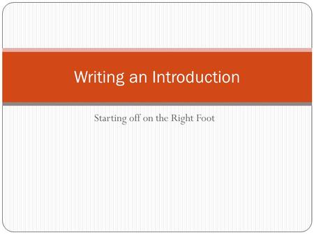 Starting off on the Right Foot Writing an Introduction.