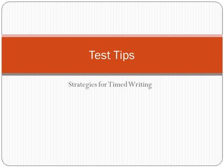 Strategies for Timed Writing Test Tips. Prepare Ahead of Time Read the assigned material! Review – know the names of characters and recall key elements.