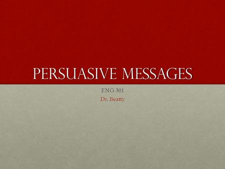Persuasive Messages ENG 301 Dr. Beatty. Inductive Approach AttentionAttention InterestInterest DesireDesire ActionAction.