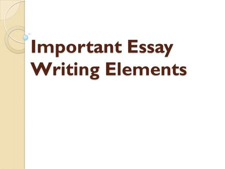 Important Essay Writing Elements. Introduction Review The introduction presents both the topic and the approach to the topic which is why making the thesis.