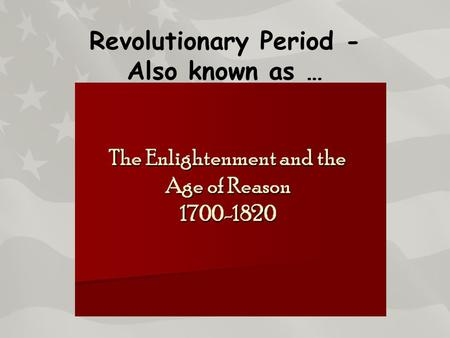 Revolutionary Period - Also known as …. This period is no longer all about God-it is about human control and achievement.