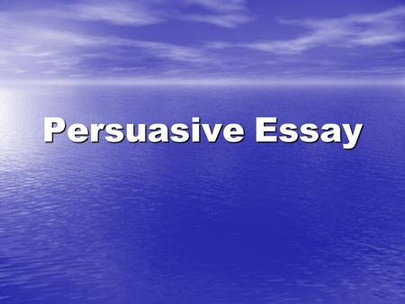Persuasive Essay. An essay in which the writer argues on a topic he/she has strong feelings about. An essay in which the writer argues on a topic he/she.
