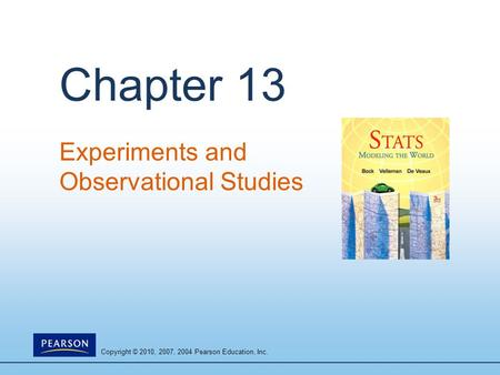 Copyright © 2010, 2007, 2004 Pearson Education, Inc. Chapter 13 Experiments and Observational Studies.