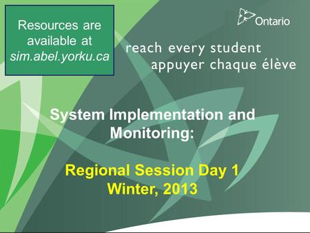 1 System Implementation and Monitoring: Regional Session Day 1 Winter, 2013 Resources are available at sim.abel.yorku.ca.