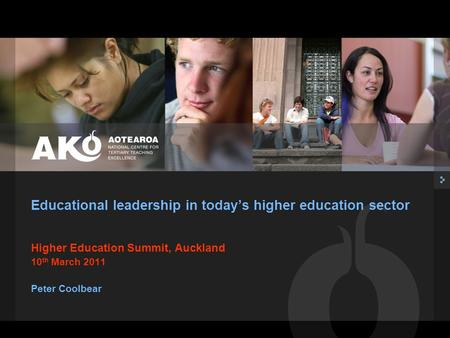 Higher Education Summit, Auckland 10 th March 2011 Peter Coolbear Educational leadership in today's higher education sector.