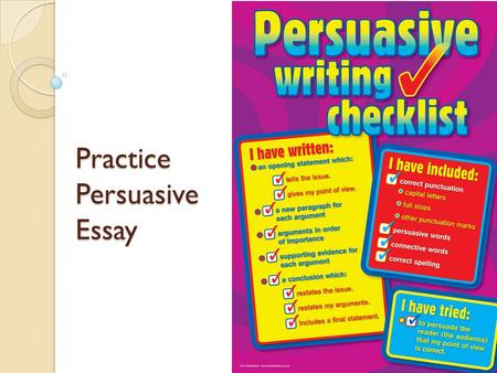 Practice Persuasive Essay. Review ◦ Ethos ◦ Pathos ◦ Logos Remember: A good persuasive essay uses these techniques! Logos/Rational/Logical: Builds a well-reasoned.
