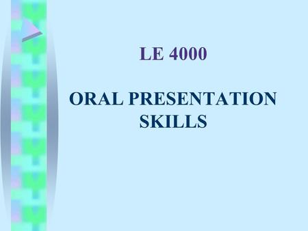 LE 4000 ORAL PRESENTATION SKILLS. Learning Outcomes At the end of the lecture you would be able to : Understand what type of oral presentation skills.