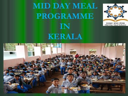 MID DAY MEAL PROGRAMME IN KERALA. The Mid Day Meal Scheme was first introduced in the state of Kerala in 1984 in the LP Schools functioning in 222 Villages,