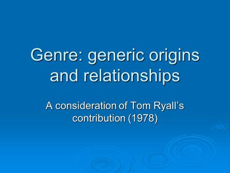 Genre: generic origins and relationships A consideration of Tom Ryall's contribution (1978)