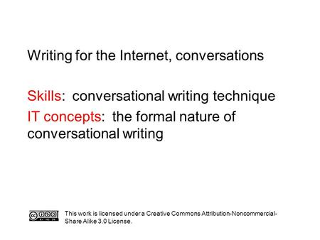 Writing for the Internet, conversations Skills: conversational writing technique IT concepts: the formal nature of conversational writing This work is.
