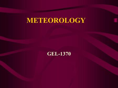 METEOROLOGY GEL-1370 Chapter Three Chapter Three Air Temperature.