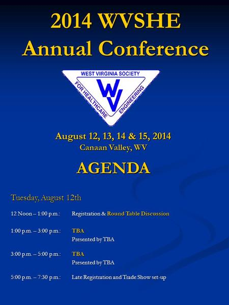 2014 WVSHE Annual Conference August 12, 13, 14 & 15, 2014 Canaan Valley, WV AGENDA Tuesday, August 12th 12 Noon – 1:00 p.m.:Registration & Round Table.