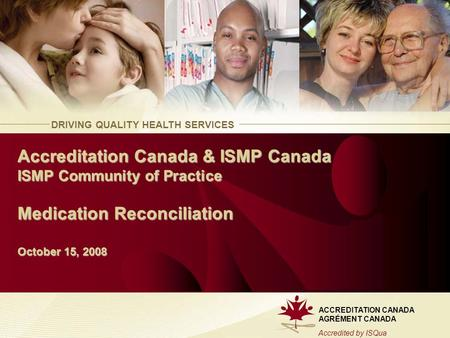 Accreditation Canada & ISMP Canada ISMP Community of Practice Medication Reconciliation October 15, 2008.
