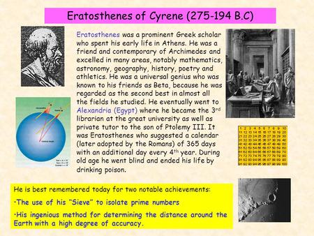 Eratosthenes of Cyrene (275-194 B.C) Eratosthenes was a prominent Greek scholar who spent his early life in Athens. He was a friend and contemporary of.