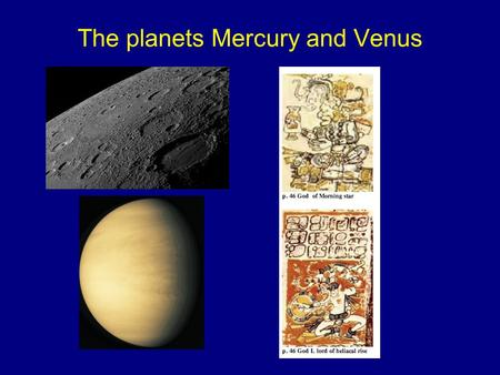 The planets Mercury and Venus. Where are Mercury and Venus in the Solar System?