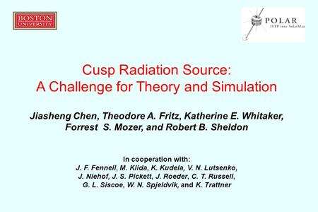 Cusp Radiation Source: A Challenge for Theory and Simulation Jiasheng Chen, Theodore A. Fritz, Katherine E. Whitaker, Forrest S. Mozer, and Robert B. Sheldon.
