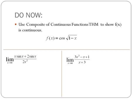 DO NOW: Use Composite of Continuous Functions THM to show f(x) is continuous.