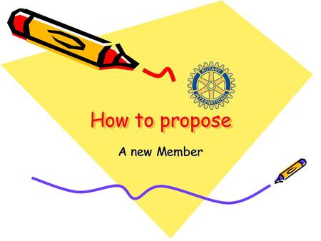 How to propose A new Member. Rogers Noon Rotary Every Rotarian has: The privilege The obligation To seek qualified members.